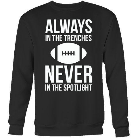 Always in the trenches, never in the spotlight Sweatshirt T Shirt - TL00663SW - The TShirt Collection
