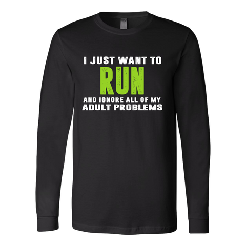 Running- I just want to run and ignore all of my adult problems  - Unisex Long Sleeve T Shirt - TL01334LS