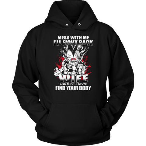 Super Saiyan - Vegeta Mess With Me I'll Fight Back Mess With My Wife They Will Never Find Your Body - Unisex Hoodie T Shirt - TL01229HO - Front