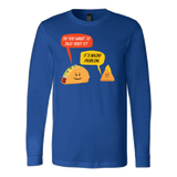 Taco mexican do you want to taco 'bout it nacho problem Long Sleeve Funny T Shirt - TL00580LS