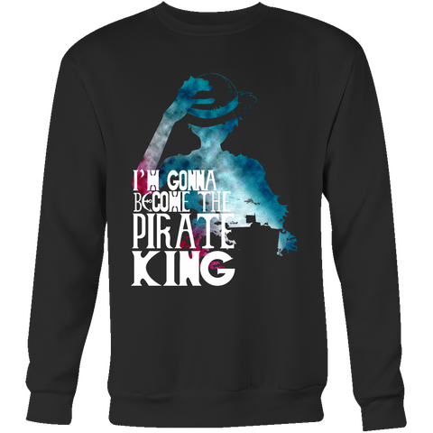 One Piece - I'm gonna be the pirate king - Unisex Sweatshirt T Shirt - TL01122SW
