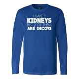 I have 3 kidneys but 2 of them are decoys Long Sleeve T Shirt - TL00679LS