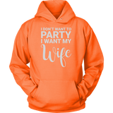 I don't want to party, i want my wife Unisex Hoodie T Shirt - TL00674HO