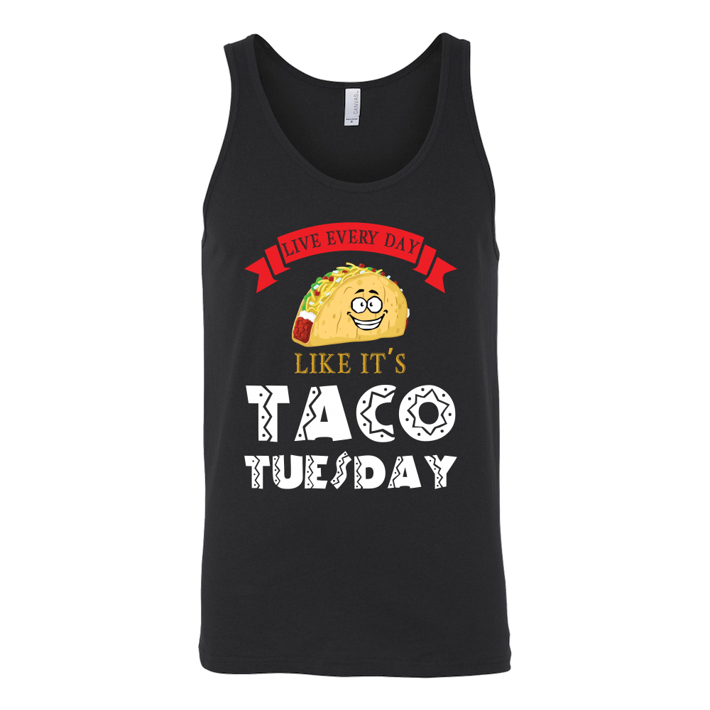 Taco mexican live everyday like it's tacos tuesday Unisex Tank Top Funny T Shirt - TL00598TT