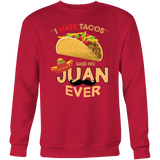 Taco mexican i hate taco said no juan ever Sweatshirt Funny T Shirt - TL00587SW