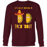 Taco mexican let's give something to taco 'bout Sweatshirt Funny T Shirt - TL00604SW