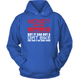Money can't buy happiness but it can buy a dirt bike and that's the same thing Unisex Hoodie T Shirt - TL00648HO