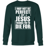 I may not be perfect but jesus thinks i'm to die for Sweatshirt T Shirt - TL00676SW