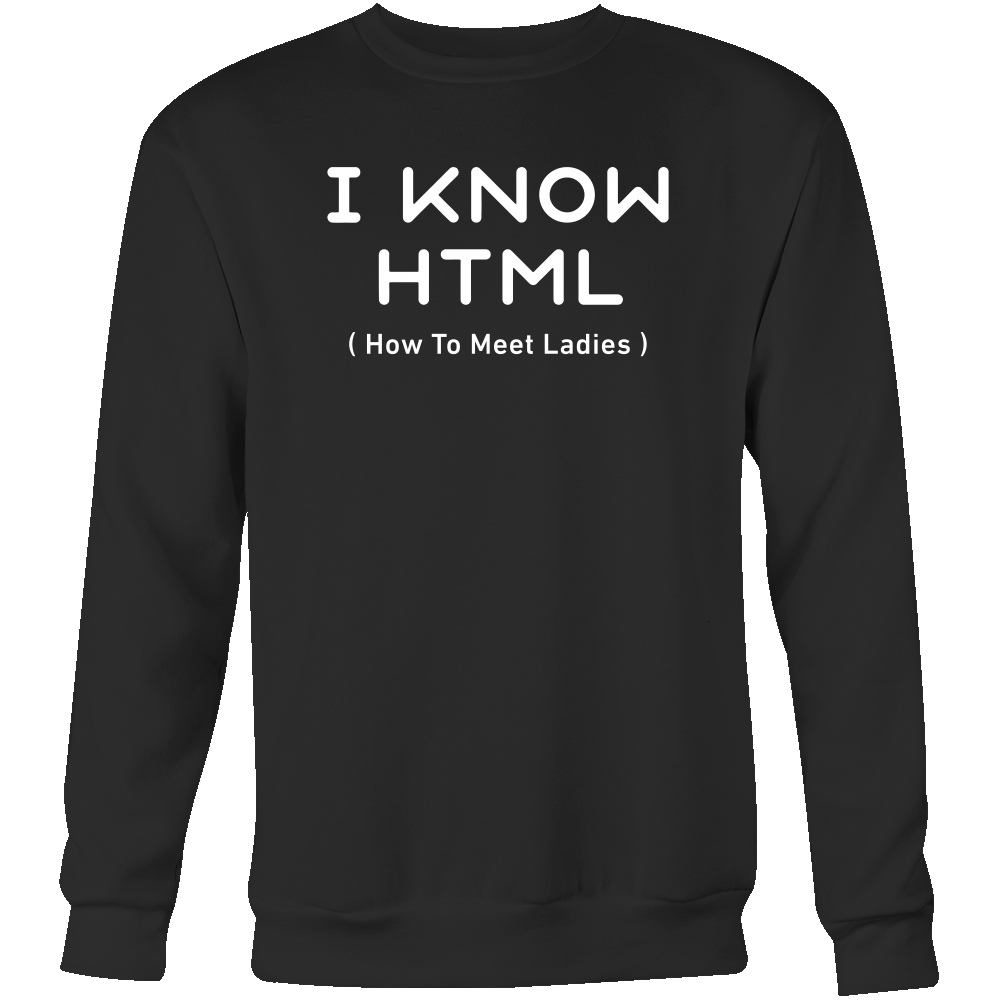 I know html programming Sweatshirt Funny T Shirt - TL00617SW