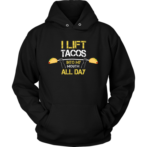 Taco - I lift tacos into my mouth all day- Unisex Hoodie T Shirt - TL01314HO