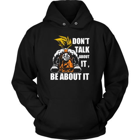 Super Saiyan - Goku Dont talk about it be about it - Unisex Hoodie- TL01298HO