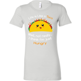 Taco mexican life is like a taco well not really i think i'm just hungry Woman Short Sleeve Funny T Shirt - TL00584WS