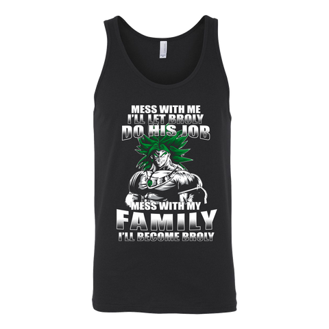 Super Saiyan - Mess With Me I Will Let Broly Do His Job, Mess With My Family I Will Become Broly - Unisex Tank Top T Shirt - TL01233TT