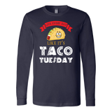 Taco mexican live everyday like it's tacos tuesday Long Sleeve Funny T Shirt - TL00598LS