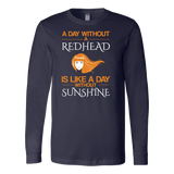 Hobbies - A day without redhead is like a day without sunshine - unisex long sleeve t shirt - TL00835LS