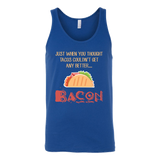 just when you thought tacos couldnt get any better bacon Unisex Tank Top Funny T Shirt - TL00575TT