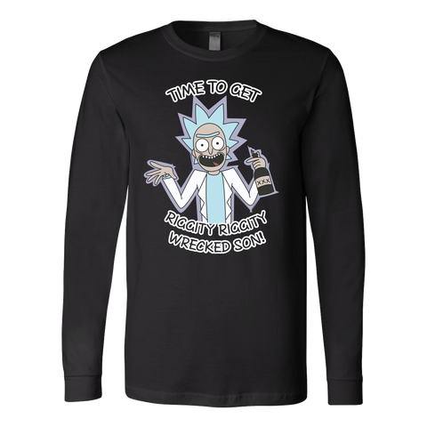 Rick And Morty - It's time to get riggity riggity wrecked son - Unisex Long Sleeve T Shirt - TL01156LS