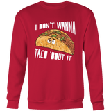 Taco mexican i don't wanna tacos 'bout it Sweatshirt Funny T Shirt - TL00570SW