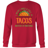Taco mexican i wish i was a full of instead of emotions Sweatshirt Funny T Shirt - TL00594SW