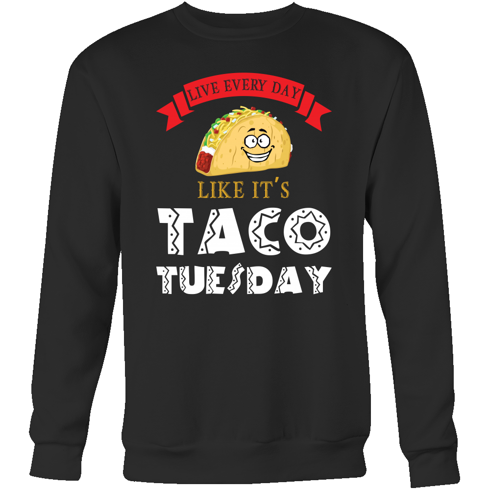 Taco mexican live everyday like it's tacos tuesday Sweatshirt Funny T Shirt - TL00598SW