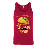 Taco mexican i hate taco said no juan ever Unisex Tank Top Funny T Shirt - TL00587TT