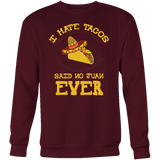 Taco mexican every juan loves tacos Sweatshirt Funny T Shirt - TL00582SW