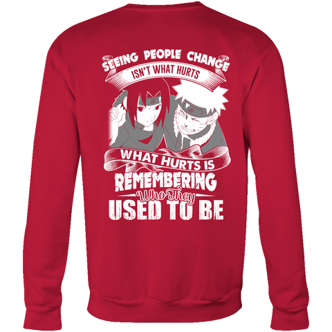 Naruto - Seeing people change isnt what hurts - Unisex Sweatshirt T Shirt - TL01215SW