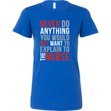 Nurse- never do anything you would not want to explain to the nurse -women short sleeve t shirt-TL00866WS