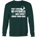 Pet - Don't Judge My Pitbull And I Won't Judge Your Kids - Sweatshirt T Shirt - TL00741SW