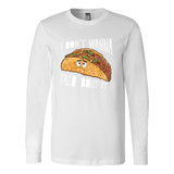 Taco mexican i don't wanna tacos 'bout it Long Sleeve Funny T Shirt - TL00570LS