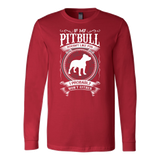 If my pitbull doesn't like you, i probably won't either Long Sleeve T Shirt - TL00653LS