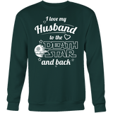 I Love My Husband To The Death Star And Back Sweatshirt T Shirt - TL00641SW