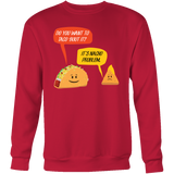 Taco mexican do you want to taco 'bout it nacho problem Sweatshirt Funny T Shirt - TL00580SW