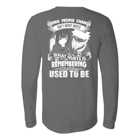 Naruto - Seeing people change isnt what hurts - Unisex Long Sleeve T Shirt-TL01215LS