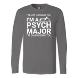 I'm not judging you i'm a spyh major i'm diagnosing you Long Sleeve T Shirt - TL00677LS