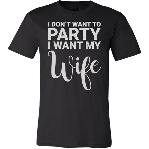 I don't want to party, i want my wife Men Short Sleeve T Shirt - TL00674SS