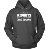 I have 3 kidneys but 2 of them are decoys Unisex Hoodie T Shirt - TL00679HO