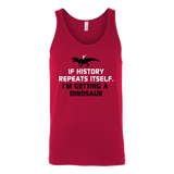 Dinosaur - If history repeats itself, i'm getting a dinosaur - Unisex Tank Top T Shirt - TL00846TT - The TShirt Collection