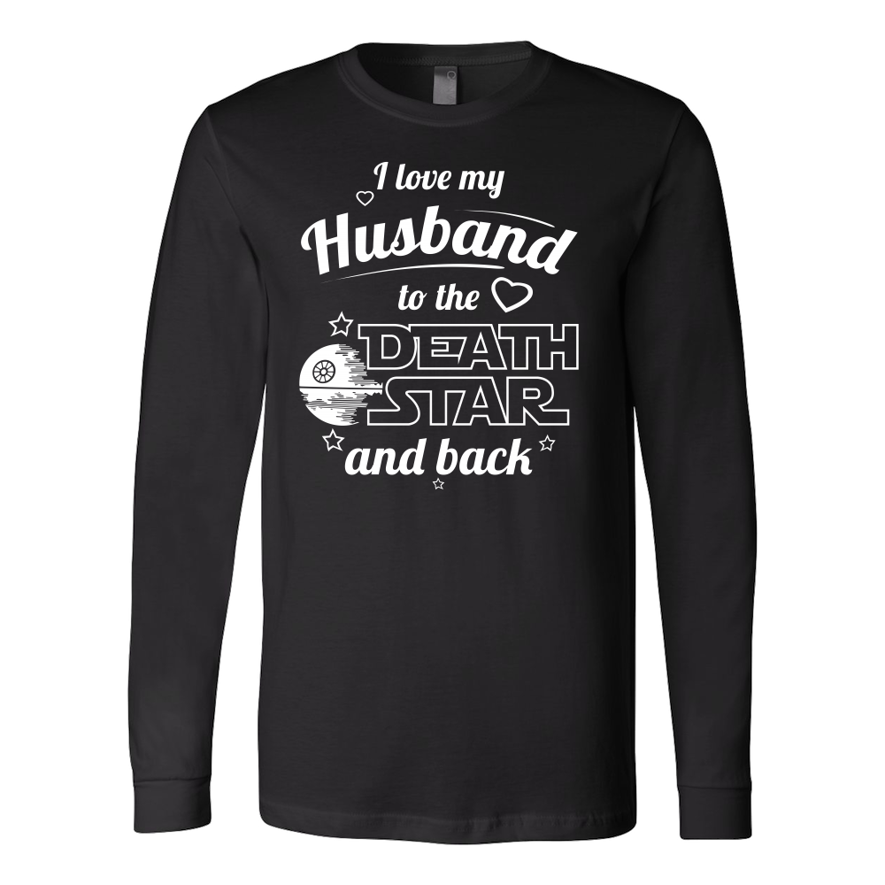 I Love My Husband To The Death Star And Back Long Sleeve T Shirt - TL00641LS