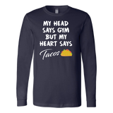 Taco mexican my head says gym but my heart say tacos Long Sleeve Funny T Shirt - TL00601LS