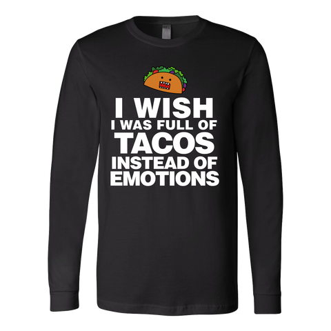 Taco - I wish i was full of tacos instead of emotions - Unisex Long Sleeve T Shirt - TL01315LS