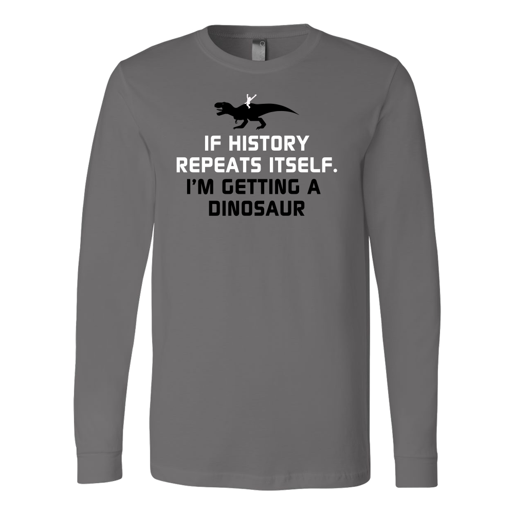 Dinosaur - If history repeats itself, i'm getting a dinosaur - Long Sleeve T Shirt - TL00846LS - The TShirt Collection