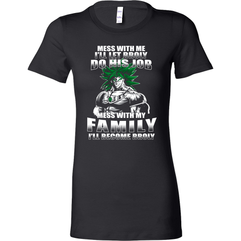 Super Saiyan - Mess With Me I Will Let Broly Do His Job, Mess With My Family I Will Become Broly - Woman Short Sleeve T Shirt - TL01233WS