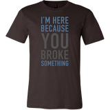 I'm here because you broke something programming Men Short Sleeve Funny T Shirt - TL00616SS