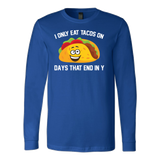 Taco mexican i only eat tacos on days that end in y Long Sleeve Funny T Shirt - TL00592LS