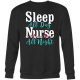Nurse- sleep all day nurse all night - unisex sweatshirt t shirt-TL00870SW
