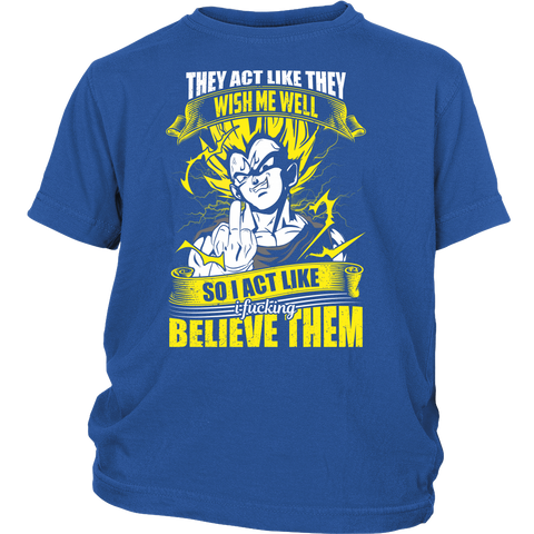 Super Saiyan - Vegeta so I act like I fucking believe them - Youth Kid T Shirt - TL01208YS