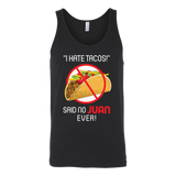 Taco mexican i hate tacos said no juan ever Unisex Tank Top Funny T Shirt - TL00573SS