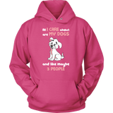 Pet - All i care about are my dogs and like maybe 3 people - Unisex Hoodie T Shirt - TL00990HO