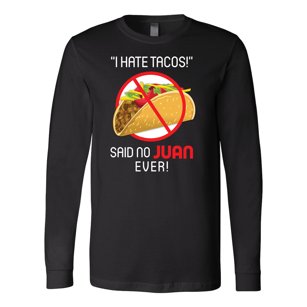 Taco mexican i hate tacos said no juan ever Long Sleeve Funny T Shirt - TL00573LS
